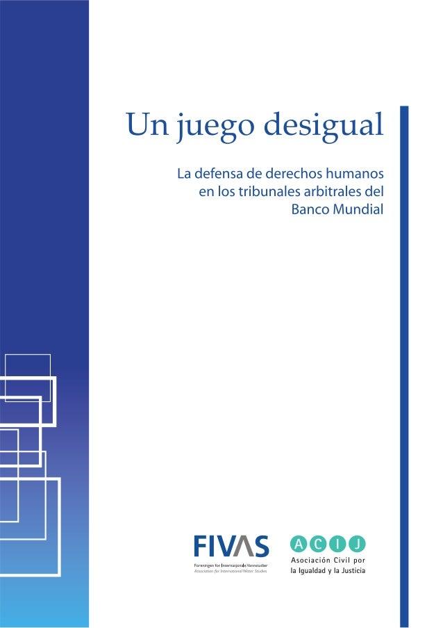 Un Juego Desigual. La defensa de derechos humanos en los tribunales arbitrales del Banco Mundial 2 Noviembre de 2008 Bueno...
