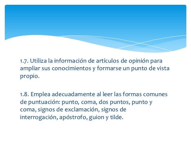 1.7. Utiliza la información de artículos de opinión paraampliar sus conocimientos y formarse un punto de vistapropio.1.8. ...