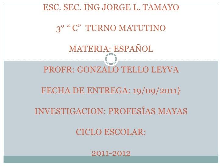"ESC. SEC. ING JORGE L. TAMAYO3° "" C""  TURNO MATUTINOMATERIA: ESPAÑOLPROFR: GONZALO TELLO LEYVAFECHA DE ENTREGA: 19/09/2011..."