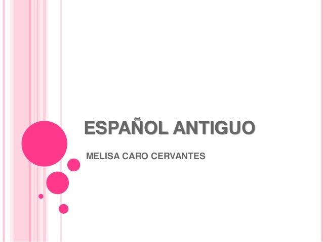 ESPAÑOL ANTIGUO MELISA CARO CERVANTES