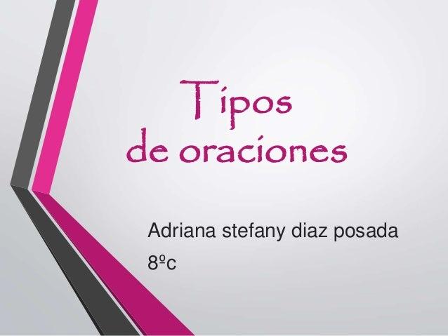 Tipos de oraciones Adriana stefany diaz posada 8ºc