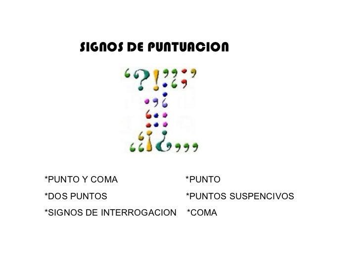 SIGNOS DE PUNTUACION*PUNTO Y COMA              *PUNTO*DOS PUNTOS                *PUNTOS SUSPENCIVOS*SIGNOS DE INTERROGACIO...