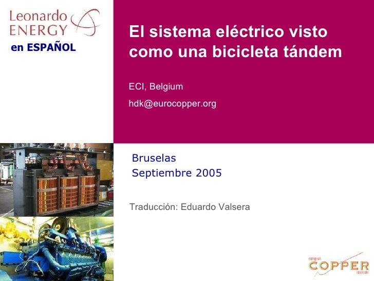 El sistema eléctrico visto como una bicicleta tándem Bruselas Septiembre 2005 Traducción: Eduardo Valsera