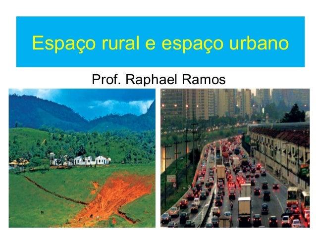Espaço rural e espaço urbanoProf. Raphael Ramos