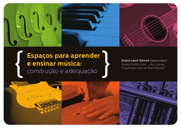 Espaços para aprender e ensinar música: construção e adequação{ { Aloísio Leoni Schmid (organizador) Projeto CAPES-MinC – ...