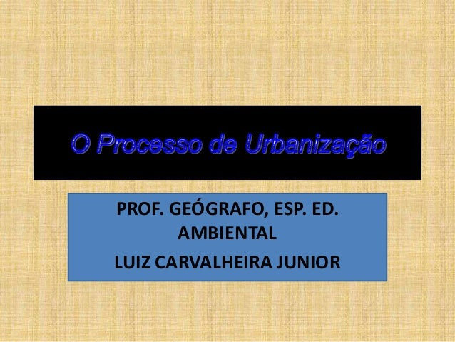 PROF. GEÓGRAFO, ESP. ED. AMBIENTAL LUIZ CARVALHEIRA JUNIOR