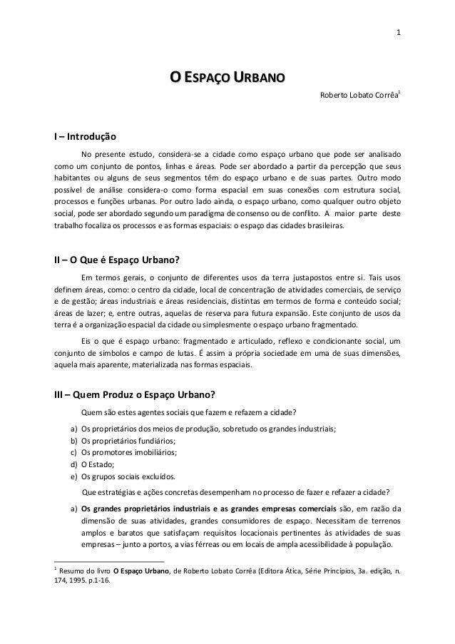 1 OO EESSPPAAÇÇOO UURRBBAANNOO Roberto Lobato Corrêa1 I – Introdução No presente estudo, considera-se a cidade como espaço...