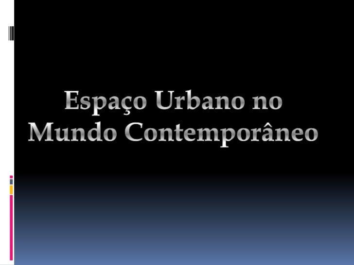 Espaço Urbano no <br />Mundo Contemporâneo<br />
