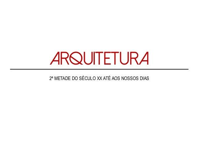 ARQUITETURA 2ª METADE DO SÉCULO XX ATÉ AOS NOSSOS DIAS