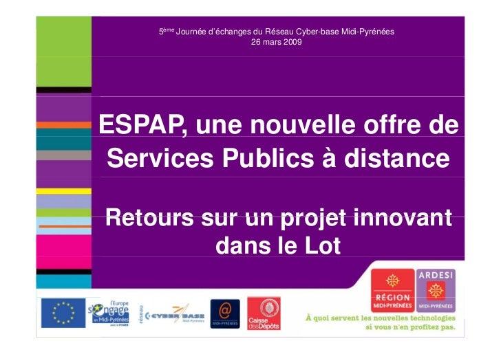 5ème Journée d'échanges du Réseau Cyber-base Midi-Pyrénées                           26 mars 2009ESPAP, une nouvelle offre...