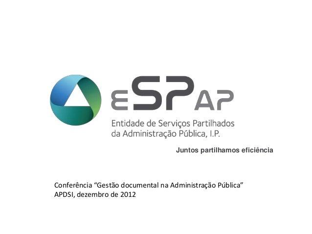 """Juntos partilhamos eficiênciaConferência """"Gestão documental na Administração Pública""""APDSI, dezembro de 2012"""