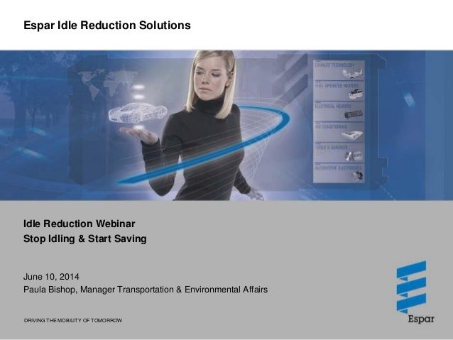 DRIVING THE MOBILITY OF TOMORROW Espar Idle Reduction Solutions Idle Reduction Webinar Stop Idling & Start Saving June 10,...