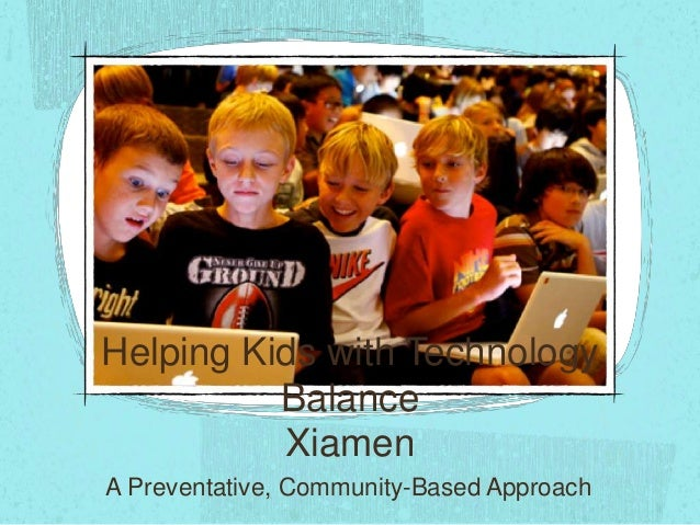 Helping Kids with Technology Balance Xiamen A Preventative, Community-Based Approach