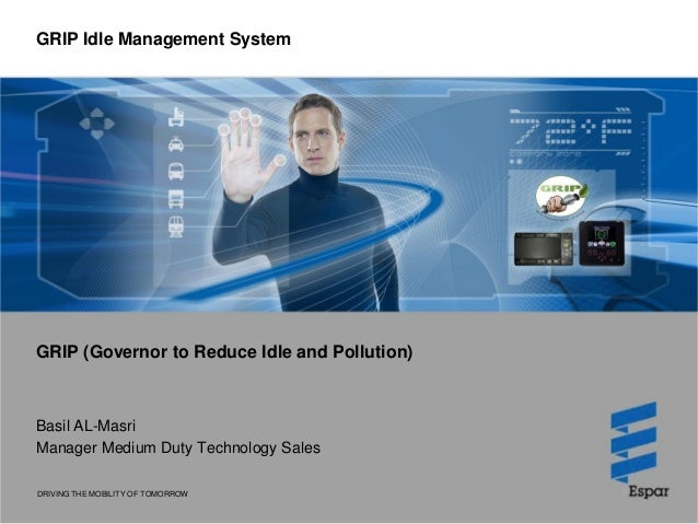 DRIVING THE MOBILITY OF TOMORROW GRIP Idle Management System GRIP (Governor to Reduce Idle and Pollution) Basil AL-Masri M...
