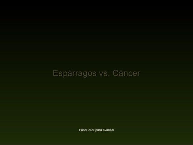 Espárragos vs. CáncerEspárragos vs. Cáncer Hacer click para avanzar