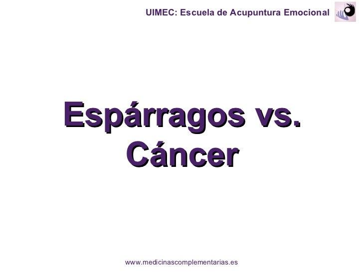 Espárragos vs. Cáncer UIMEC: Escuela de Acupuntura Emocional www.medicinascomplementarias.es
