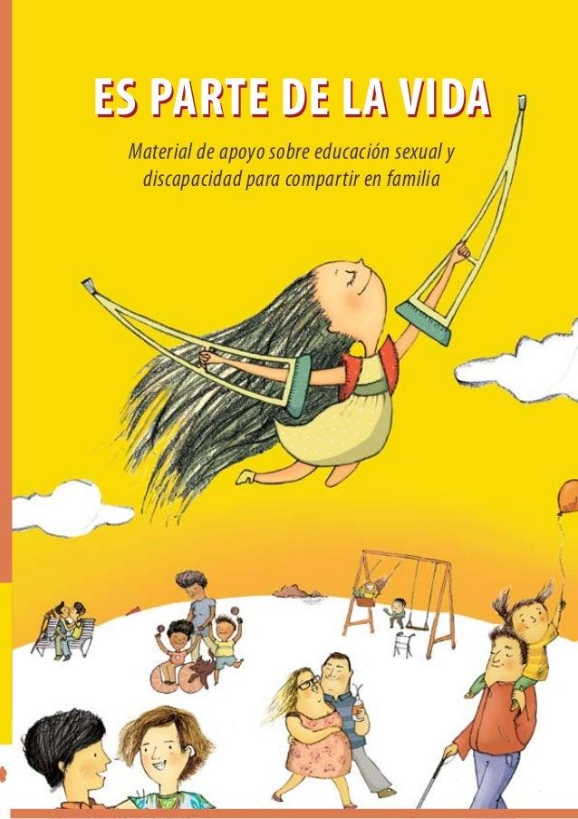 ES PARTE DE LA VIDAMaterial de apoyo sobre educación sexual ydiscapacidad para compartir en familia