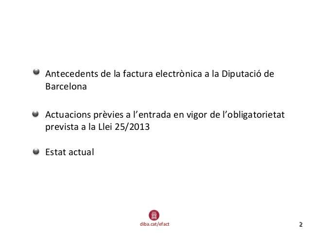 diba.cat/efact 22  Antecedents de la factura electrònica a la Diputació de Barcelona  Actuacions prèvies a l'entrada en ...