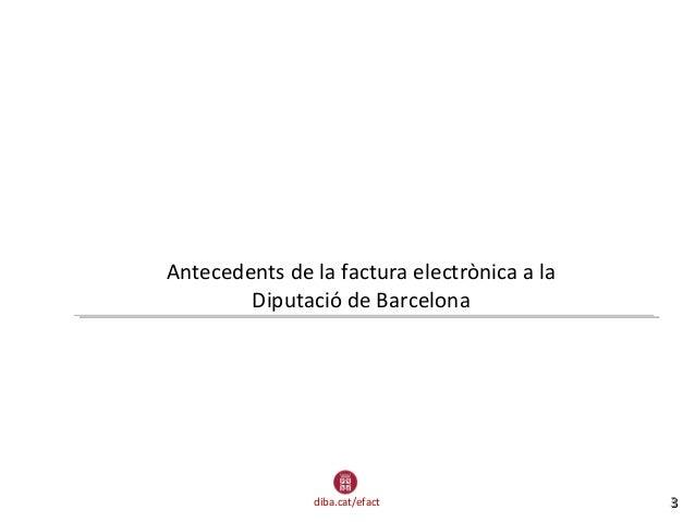 diba.cat/efact 33 Antecedents de la factura electrònica a la Diputació de Barcelona