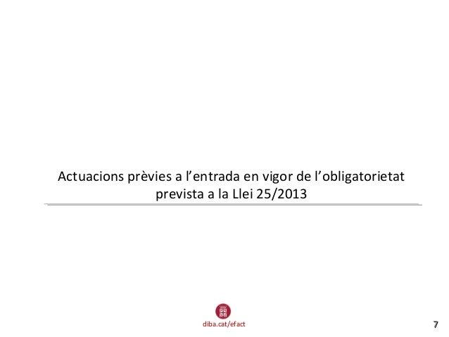 diba.cat/efact 77 Actuacions prèvies a l'entrada en vigor de l'obligatorietat prevista a la Llei 25/2013