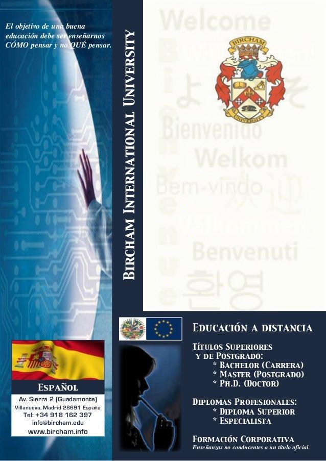 BirchamInternationalUniversity El objetivo de una buena educación debe ser enseñarnos CÓMO pensar y no QUÉ pensar. Educaci...