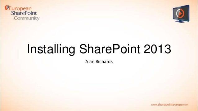 Installing SharePoint 2013 Alan Richards