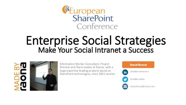 Enterprise Social Strategies Make Your Social Intranet a Success Information Worker Consultant, Project Director and Team ...