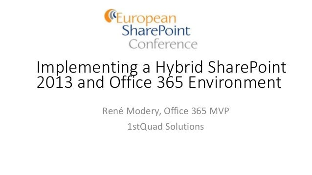 Implementing a Hybrid SharePoint 2013 and Office 365 Environment René Modery, Office 365 MVP 1stQuad Solutions