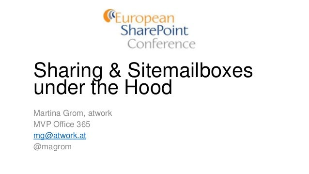 Sharing & Sitemailboxes under the Hood Martina Grom, atwork MVP Office 365 mg@atwork.at @magrom