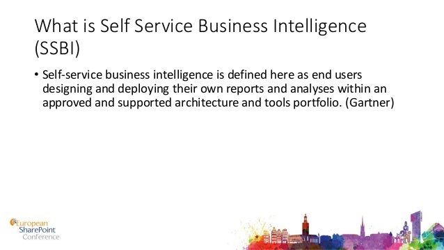 What is Self Service Business Intelligence (SSBI) • Self-service business intelligence is defined here as end users design...