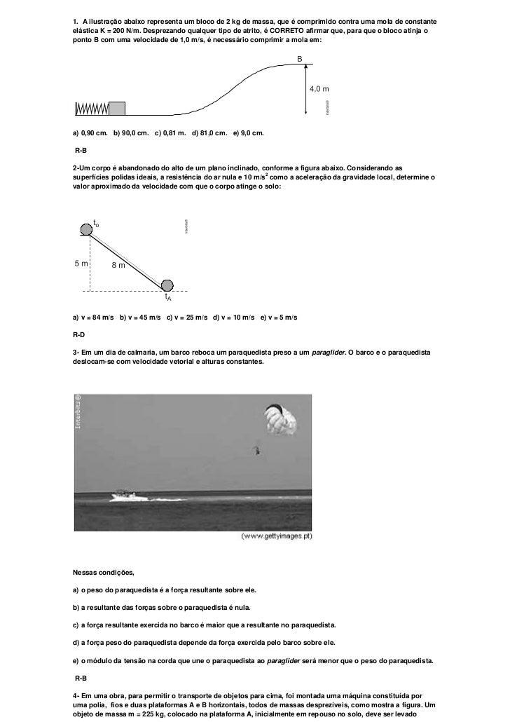 1. A ilustração abaixo representa um bloco de 2 kg de massa, que é comprimido contra uma mola de constanteelástica K = 200...