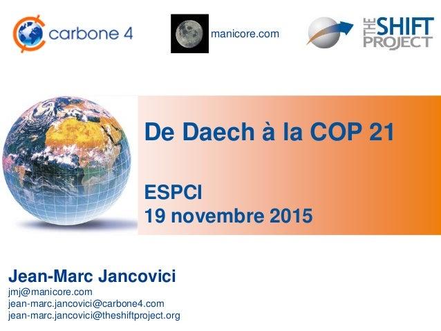 manicore.com De Daech à la COP 21 Jean-Marc Jancovici jmj@manicore.com jean-marc.jancovici@carbone4.com jean-marc.jancovic...