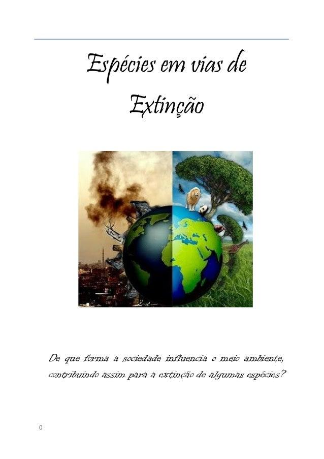 0Espécies em vias deExtinçãoDe que forma a sociedade influencia o meio ambiente,contribuindo assim para a extinção de algu...