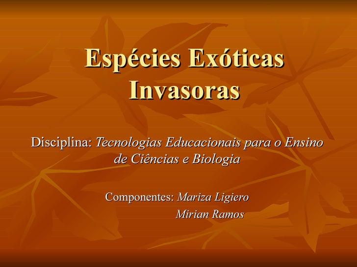 Espécies Exóticas            InvasorasDisciplina: Tecnologias Educacionais para o Ensino               de Ciências e Biolo...