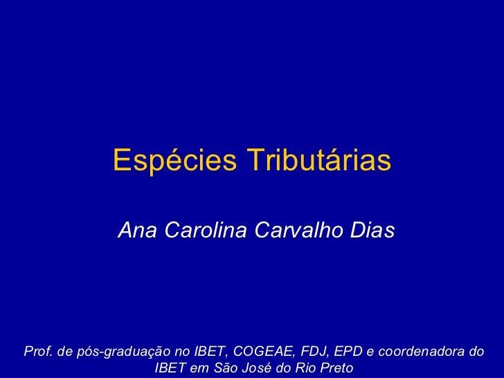 Espécies Tributárias Ana Carolina Carvalho Dias Prof. de pós-graduação no IBET, COGEAE, FDJ, EPD e coordenadora do IBET em...