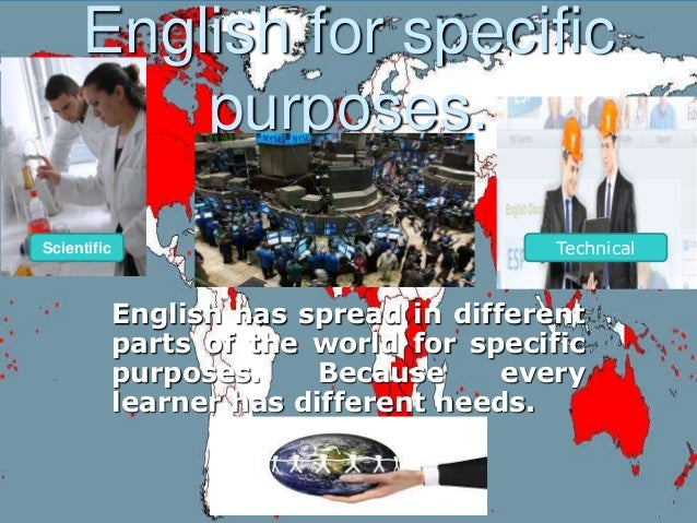 English for specificpurposes.English has spread in differentparts of the world for specificpurposes. Because everylearner ...