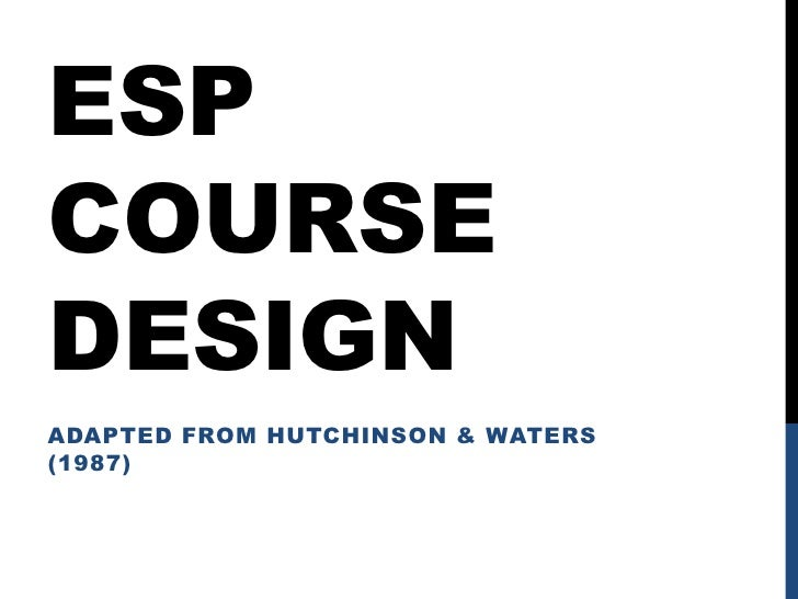 ESP Coursedesign<br />AdaptedfromHutchinson & waters (1987)<br />