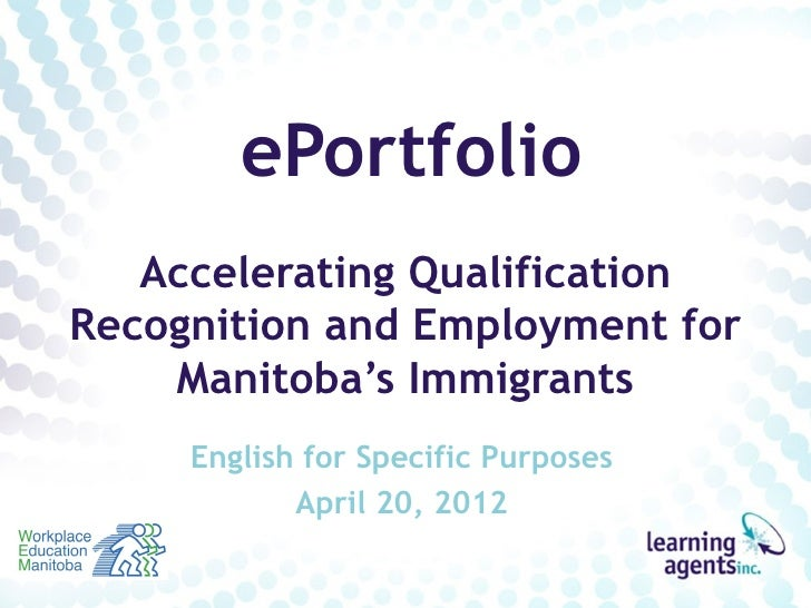 ePortfolio   Accelerating QualificationRecognition and Employment for    Manitoba's Immigrants     English for Specific Pu...