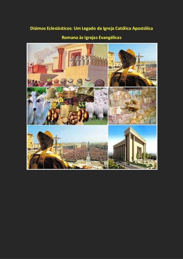 Dízimos Eclesiásticos: Um Legado da Igreja Católica Apostólica Romana às Igrejas Evangélicas