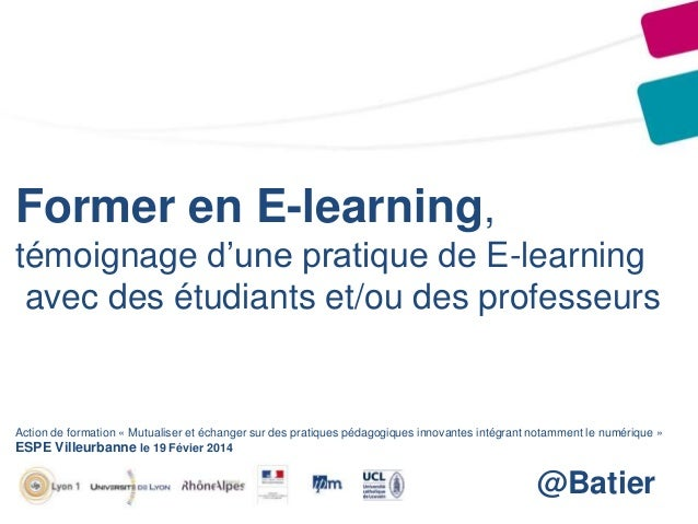 Former en E-learning, témoignage d'une pratique de E-learning avec des étudiants et/ou des professeurs  Action de formatio...