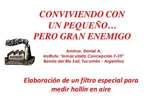 """CONVIVIENDO CON UN PEQUEÑO… PERO GRAN ENEMIGO Ammar, Daniel A. Instituto """"Inmaculada Concepción F-39"""" Banda del Río Salí, ..."""