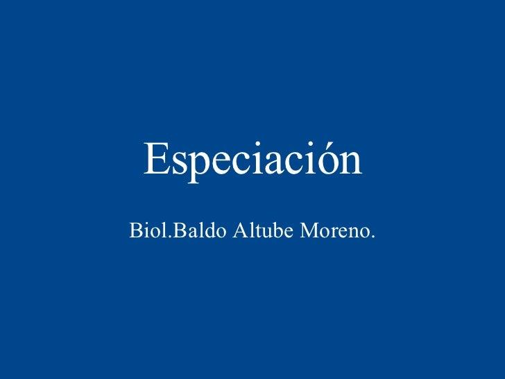 Especiación Biol.Baldo Altube Moreno.