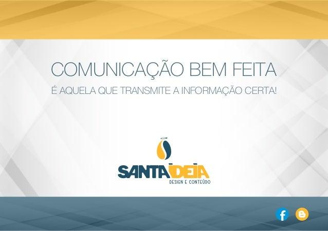 COMUNICAÇÃO BEM FEITA É AQUELA QUE TRANSMITE A INFORMAÇÃO CERTA!