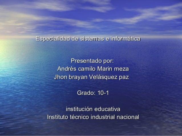 Especialidad de sistemas e informáticaEspecialidad de sistemas e informática Presentado por:Presentado por: Andrés camilo ...