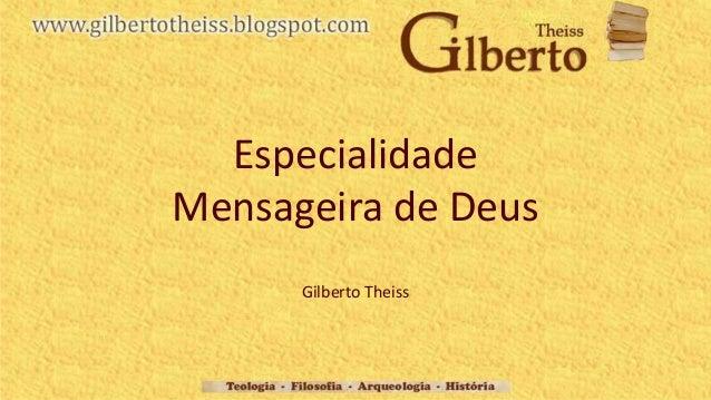 Especialidade Mensageira de Deus Gilberto Theiss