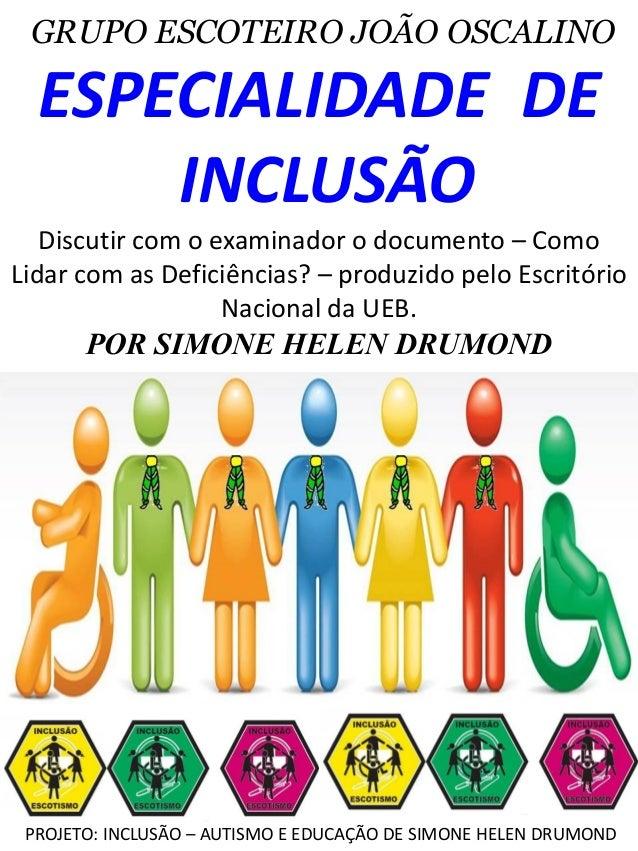 PROJETO: INCLUSÃO – AUTISMO E EDUCAÇÃO DE SIMONE HELEN DRUMOND GRUPO ESCOTEIRO JOÃO OSCALINO ESPECIALIDADE DE INCLUSÃO Dis...