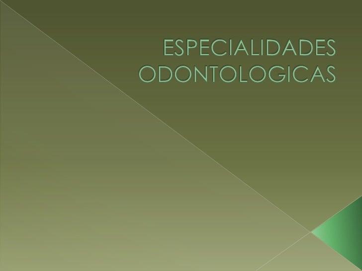 ESPECIALIDADES ODONTOLOGICAS<br />