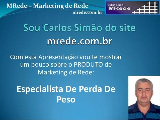 Com esta Apresentação vou te mostrar um pouco sobre o PRODUTO de Marketing de Rede: Especialista De Perda De Peso MRede – ...