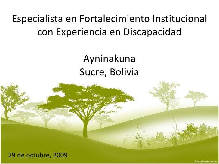Especialista en Fortalecimiento Institucional con Experiencia en Discapacidad Ayninakuna Sucre, Bolivia 29 de octubre, 2009