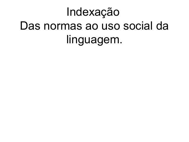 Indexação Das normas ao uso social da linguagem.